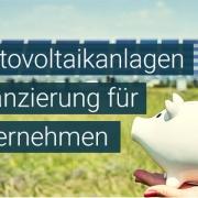 Photovoltaik Finanzierung für Betriebe - Solarkredite für Unternehmen